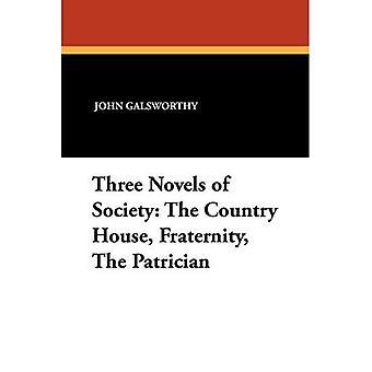 Drei Romane der Gesellschaft: das Landhaus, Brüderlichkeit, die Patrizier