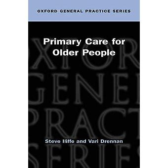 Primary Care for Older People by Iliffe & Steve