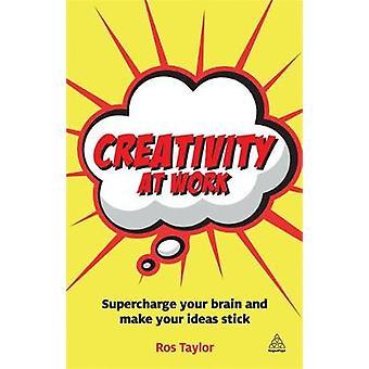 Kreativitet på jobbet FÖRKOMPRIMERA din hjärna och gör dina idéer sticka av Taylor & Ros