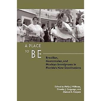 A Place to Be by Contributions by Philip Williams & Contributions by Timothy Steigenga & Contributions by Manuel A Vasquez & Contributions by Silvia Palma & Contributions by Carol Solorzano & Contributions by Patricia