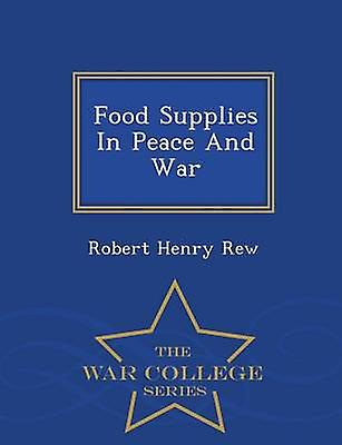 Food Supplies In Peace And War  War College Series by Rew & Robert Henry