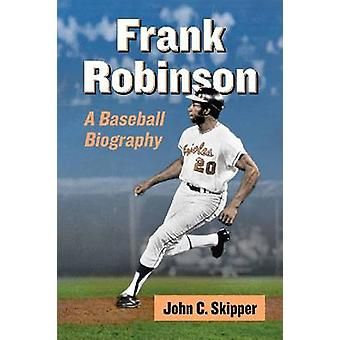 Frank Robinson - A Baseball Biography by John C. Skipper - 97807864756