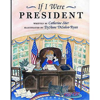 If I Were President by Catherine Stier - DyAnne DiSalvo-Ryan - 978080