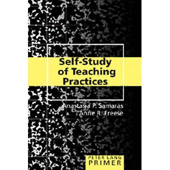 Self-Study of Teaching Practices Primer by Anastasia P. Samaras - Ann