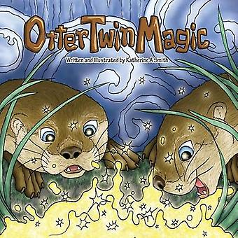 Otter Twin Magic by Katherine Ann Smith - 9780997195316 Book