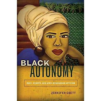 Black Autonomy - Race - Gender - and Afro-Nicaraguan Activism by Jenni