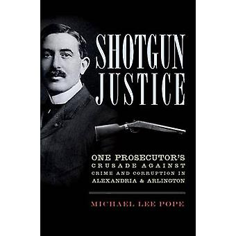 Shotgun Justice - One Prosecutor's Crusade Against Crime and Corruptio