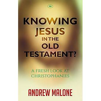Knowing Jesus in the Old Testament? - A Fresh Look at Christophanies b