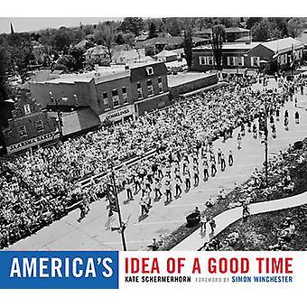 America's Idea of a Good Time by Kate Schermerhorn - Simon Winchester