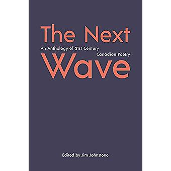 The Next Wave - An Anthology of 21st Century Canadian Poetry by Jim Jo