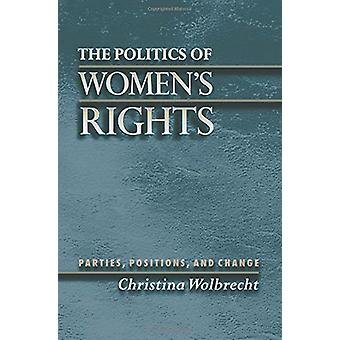 The Politics of Women's Rights - Parties - Positions - and Change by C