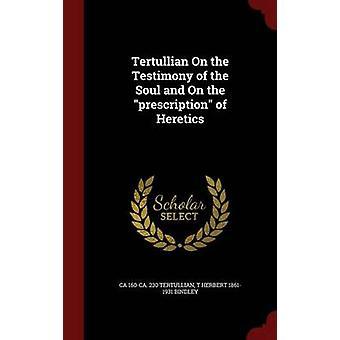 Tertullian på vittnesmål av själen och på förskrivning av kättare av Tertullian & ca 160ca. 230