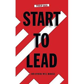 Start to Lead... And Others Will Manage by Bain & Philip