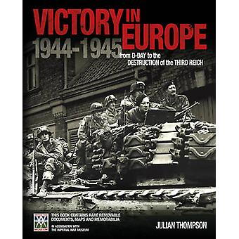 IWM Victory in Europe Experience  From DDay to the Destruction of the Third Reich by Julian Thompson