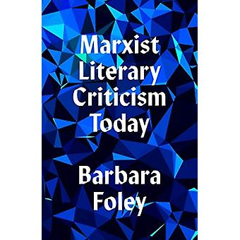 Marxist Literary Criticism Today by Barbara Foley