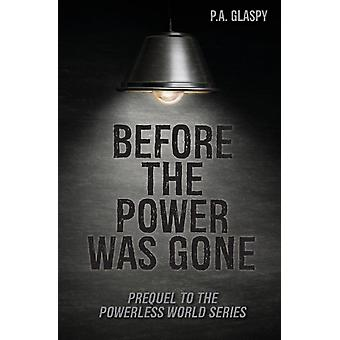 Before the Power was Gone by Glaspy & P.A.