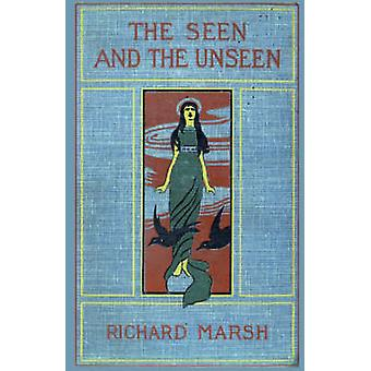 The Seen and the Unseen by Marsh & Richard