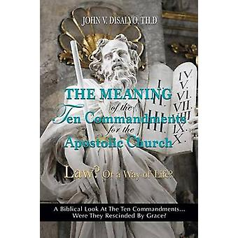 The Meaning of the Ten Commandments For The Apostolic Church by DiSalvo & Th.D John V.