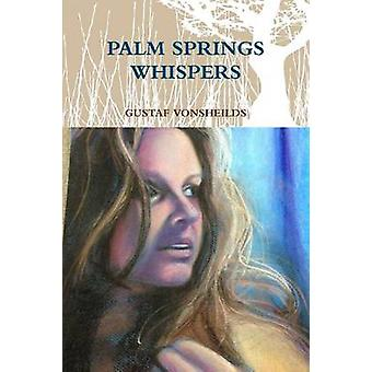 PALM SPRINGS WHISPERS by VONSHEILDS & GUSTAF
