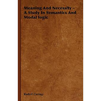 Meaning And Necessity  A Study In Semantics And Modal logic by Carnap & Rudolf