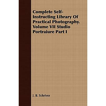 Complete SelfInstructing Library Of Practical Photography. Volume VII Studio Portraiure Part I by Schriver & J. B.