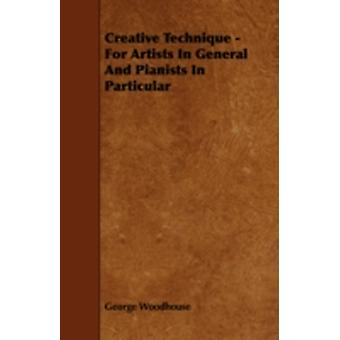 Creative Technique  For Artists in General and Pianists in Particular by Woodhouse & George