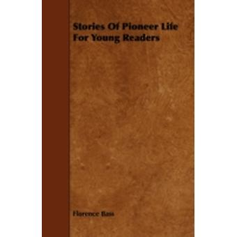 Stories Of Pioneer Life For Young Readers by Bass & Florence