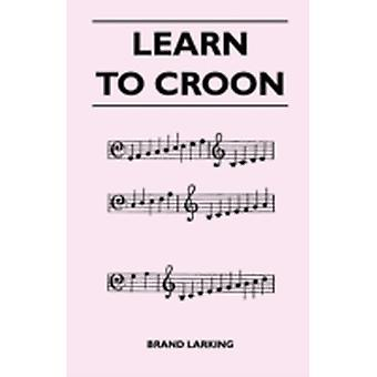 Learn to Croon by Larking & Brand