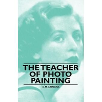 The Teacher of Photo Painting by Campana & D. M.