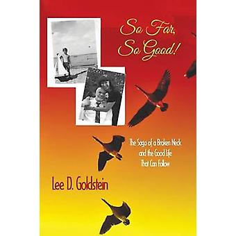 So Far So Good The Saga of a Broken Neck and the Good Life That Can Follow by Goldstein & Lee D.