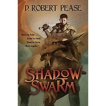 Shadow Swarm An Epic Fantasy Adventure by Pease & D. Robert