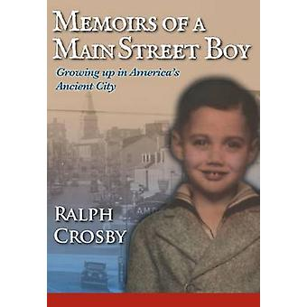Memoirs of a Main Street Boy Growing Up in Americas Ancient City by Crosby & Ralph W.