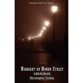 Midnight on Mourn Street A Play in Two Acts by Conlon & Christopher