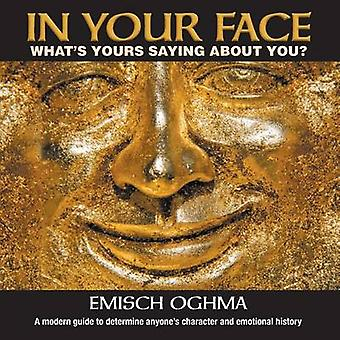 In Your Face Whats Yours Saying About You A modern guide to determine  anyones character and emotional history by Oghma & Emisch