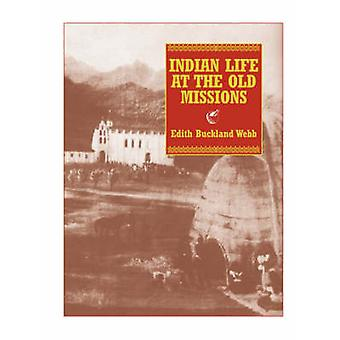Indian Life at the Old Missions by Webb & Edith Buckland