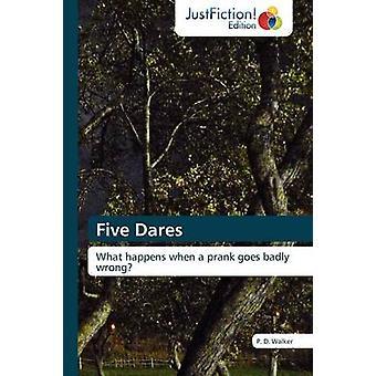 Five Dares by Walker & P. D.