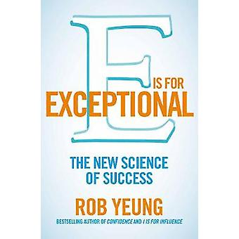 E is for Exceptional The new science of success by Yeung & Rob