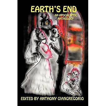Earths End An Apocalyptic Anthology by Giangregorio & Anthony