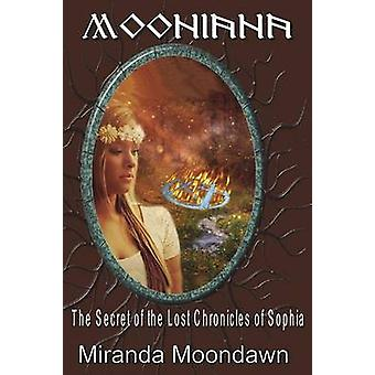 Mooniana And the Secrets of the Lost Chronicles of Sophia by Moondawn & Miranda
