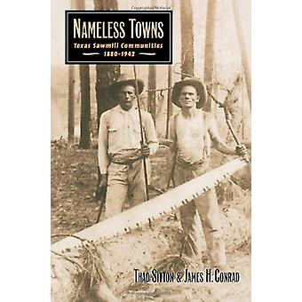 Nameless Towns - Texas Sawmill Communities - 1880-1942 by Thad Sitton
