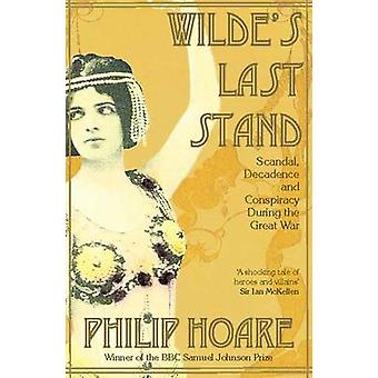 Wilde's Last Stand - Scandal - Decadence and Conspiracy During the Gre
