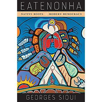 Eatenonha - Native Roots of Modern Democracy by Georges Sioui - 978077
