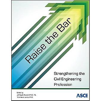 Raise the Bar - Strengthening the Civil Engineering Profession by Jeff