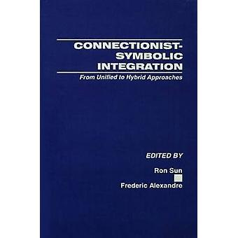 Connectionist-Symbolic Integration - From Unified to Hybrid Approaches