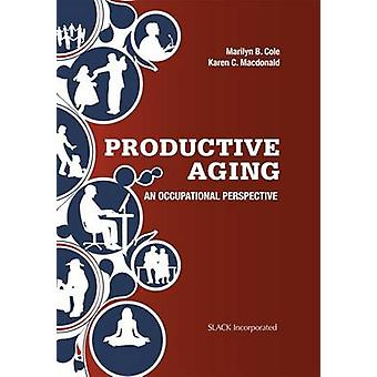 Productive Aging - An Occupational Perspective by Marilyn B. Cole - Ka