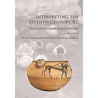 Interpreting the Seventh Century BC - Tradition and Innovation by Xeni