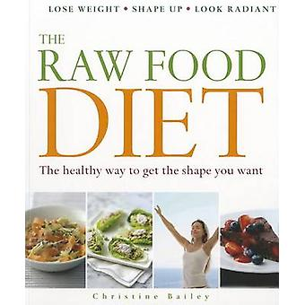 The Raw Food Diet - The Healthy Way to Get the Shape You Want by Chris