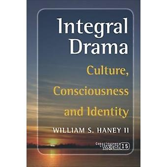 Integral Drama - Culture - Consciousness and Identity by William S. Ha