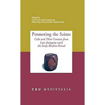 Promoting the Saints - Cults and Their Contexts from Late Antiquity Un