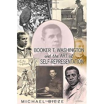 Booker T. Washington and the Art of Self-Representation (History of Schools and Schooling)